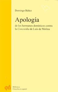 Domingo Bañez, Apología de los hermanos dominicos contra la 'Concordia' de Luis de Molina (1595), Biblioteca Filosofía en español, Oviedo 2002